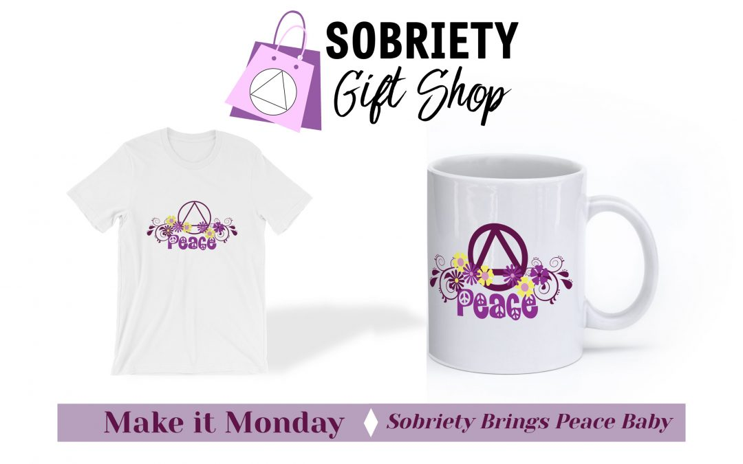 Make It Monday, Sobriety Brings Peace Baby